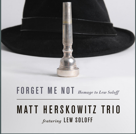 "Matt Herskowitz Trio; ""Forget Me Not – Homage to Lew Soloff"" cover"
